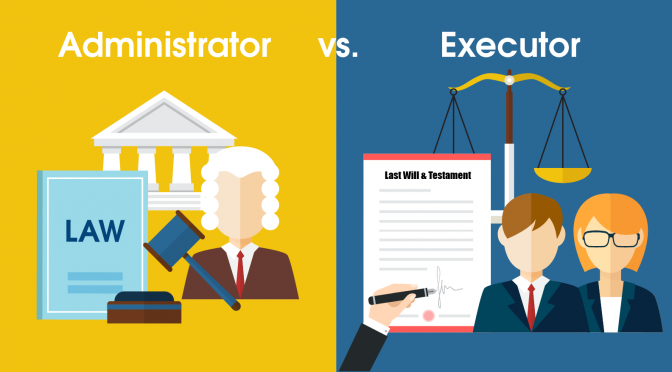 What is the difference between the Administrator of an Estate and an Executor of an Estate?